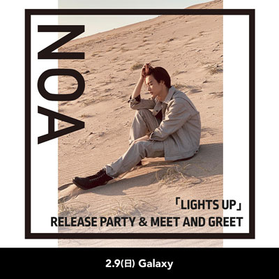 NOA 「LIGHTS UP」RELEASE PARTY & MEET AND GREET 開催
